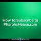 How to Subscribe to PharohsHouse